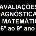 AVALIAÇÕES DIAGNÓSTICAS DE MATEMÁTICA 6º ao 9º ano